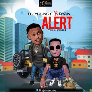 MUSIC: DJ Young C Ft. D'Yan – Alert (Prod. Endless)