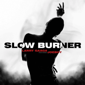 MUSIC: Larry Gaaga ft. Joeboy – Slow Burner