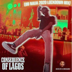 MIXTAPE: DJ Consequence – Of Lagos (BBN 2020 Lockdown Mix)