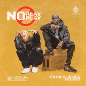 MUSIC: Eniola Havoc ft. Picazo – No Play Play