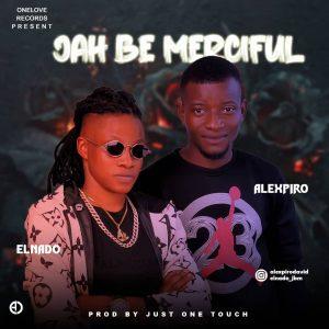MUSIC: Elnado Ft. Alexpiro – Jah Be Merciful