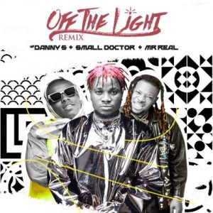 MUSIC: Danny S Ft. Small Doctor & Mr Real – OFF The Light (Remix)