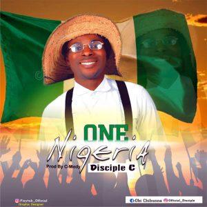 MUSIC: Disciple C – One Nigeria (Prod. C-Medy)