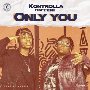 MUSIC: Kontrolla Ft. Teni – Only You
