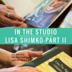 In The Studio with Lisa Shimko- Part II