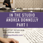 In The Studio with Andrea Donnelly-Part I