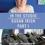 In The Studio with Susan Irish-Part I