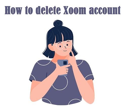 How to delete Xoom account