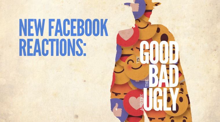 New Facebook Reactions: The Good, The Bad, and The Ugly
