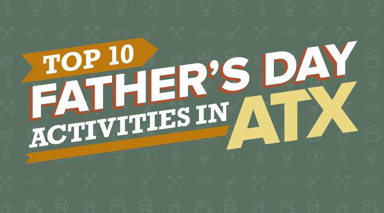Top 10 Father's Day Activities in ATX