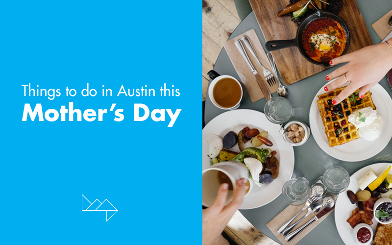 Mother's Day in Austin: What To Do and Where To Go