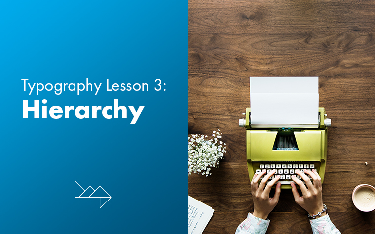 Typography Series 3: Hierarchy Tips That'll Put You On Top