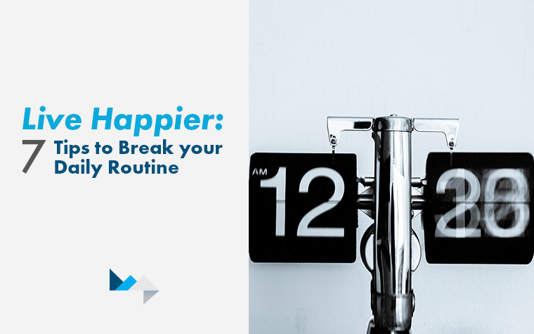 Tips to Live Happier: 7 Ways to Break Your Daily Routine