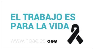 comunicado de la hoac jaén «EL TRABAJO ES PARA LA VIDA ¡NI UN MUERTO MÁS!¡BASTA YA!»