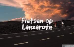 Fietsen op lanzarote - Heel het jaar door ideaal fietsweer
