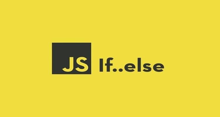 Câu lệnh điều kiện If - else trong JavaScript
