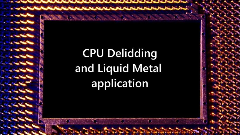 Delid and apply Liquid Metal guide for Intel CPU's