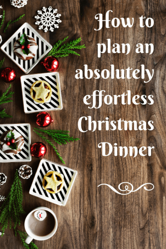 How to plan an absolutely effortless Christmas Dinner