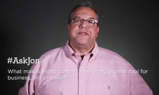 #AskJon: What makes video content marketing a great tool for business, big or small?