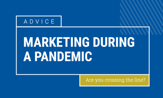 Marketing during a pandemic: Are you crossing the line?