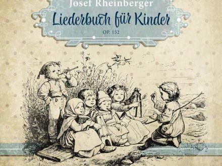Josef Rheinberger. Liederbuch für Kinder op. 152