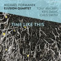 Michael Formanek – Elusion Quartet: Time like This (2018)