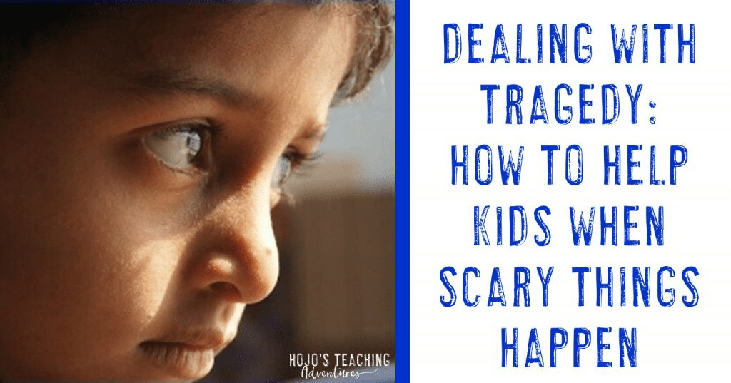 dealing with tragedy: how to help kids when scary things happen