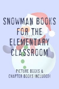 "Snowman image with text ""Snowman Books for the Elementary Classroom - Picture Books & Chapter Books"""