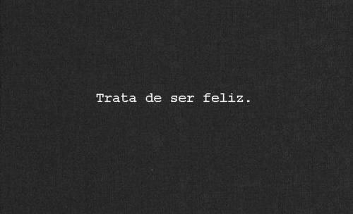 trata de ser feliz