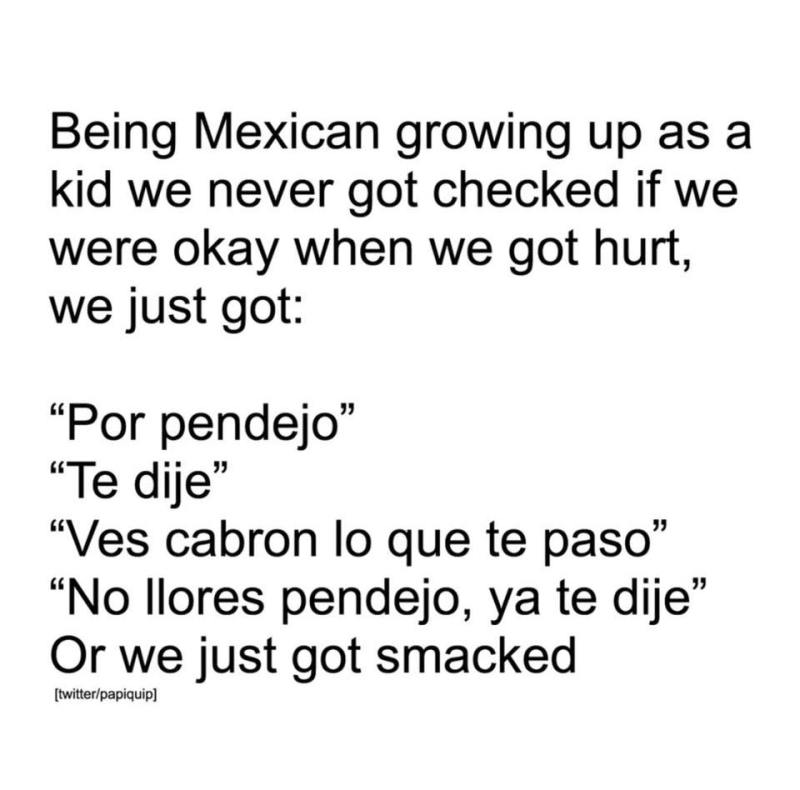 Being Mexican growing up as a kid we never got checked if we...