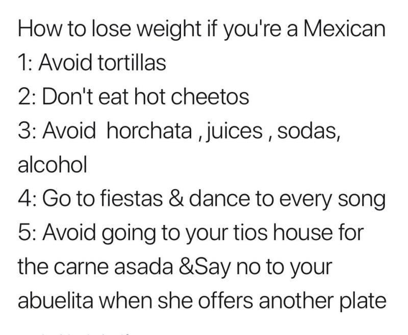 How to lose weight if you're Mexican... Avoid tortillas...