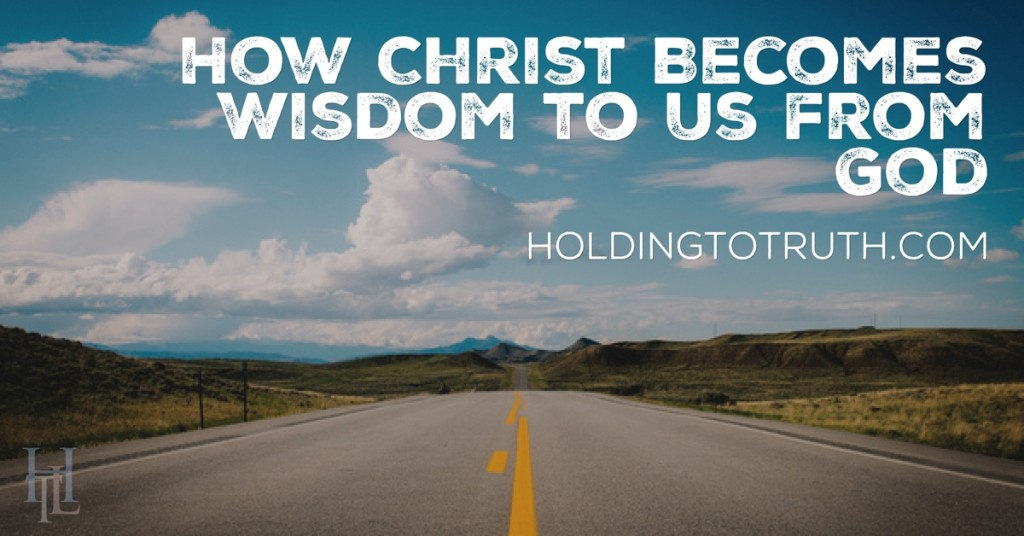 How Christ becomes wisdom to us from God