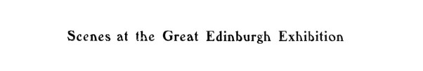 Scottish National Exhibition, Edinburgh, 1908 (15)