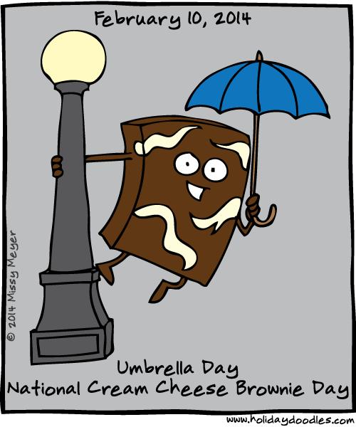 February 10, 2014: Umbrella Day; National Cream Cheese Brownie Day