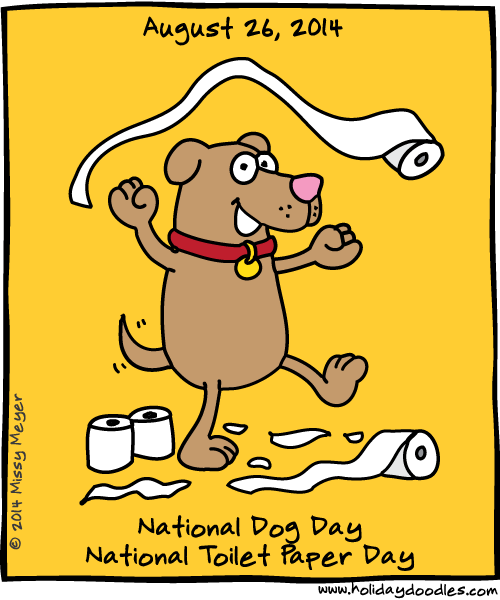 August 26, 2014: National Dog Day; National Toilet Paper Day ...