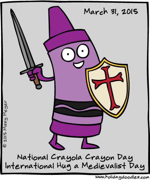 March 31, 2015: National Crayola Crayon Day; International Hug a Medievalist Day