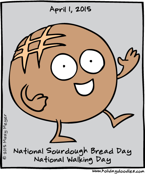 April 1, 2015: National Sourdough Bread Day; National Walking Day