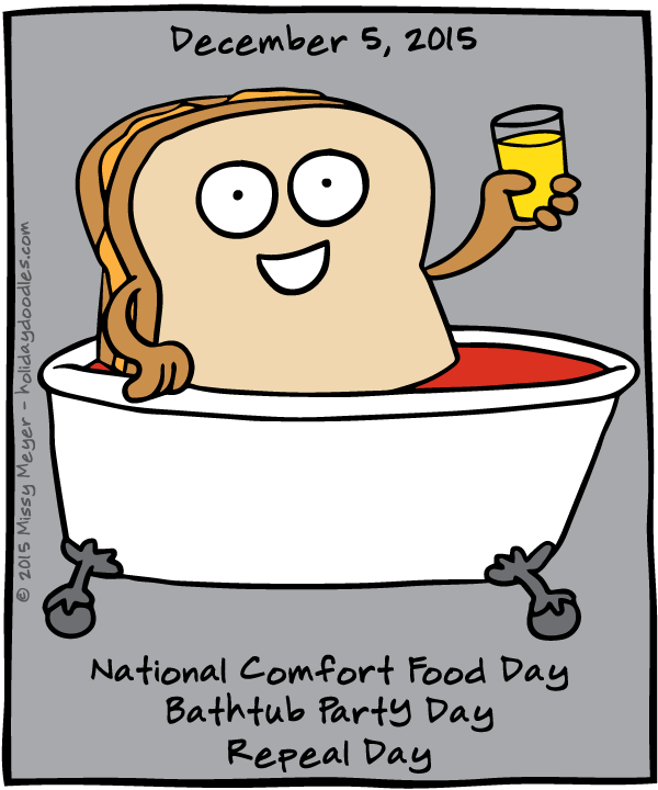 December 5, 2015: National Comfort Food Day; Bathtub Party Day; Repeal Day
