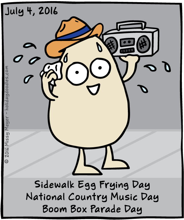 July 4, 2016: Sidewalk Egg Frying Day; National Country Music Day; Boom Box Parade Day