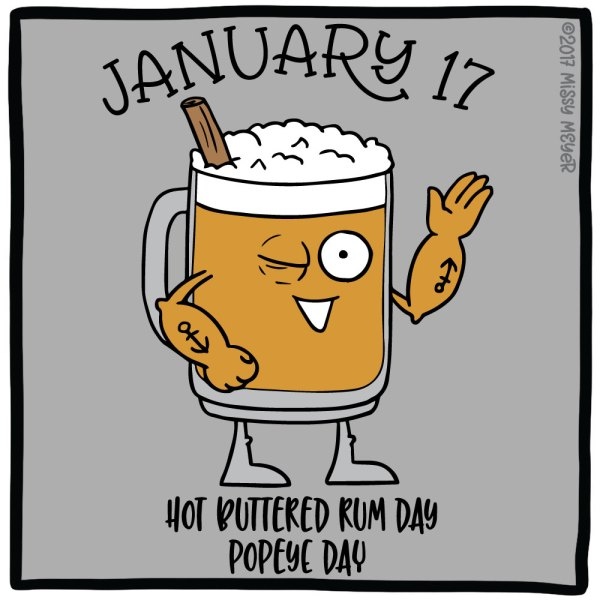 January 17 (every year): Hot Buttered Rum Day; Popeye Day