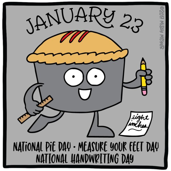 January 23 (every year): National Pie Day; Measure Your Feet Day; National Handwriting Day