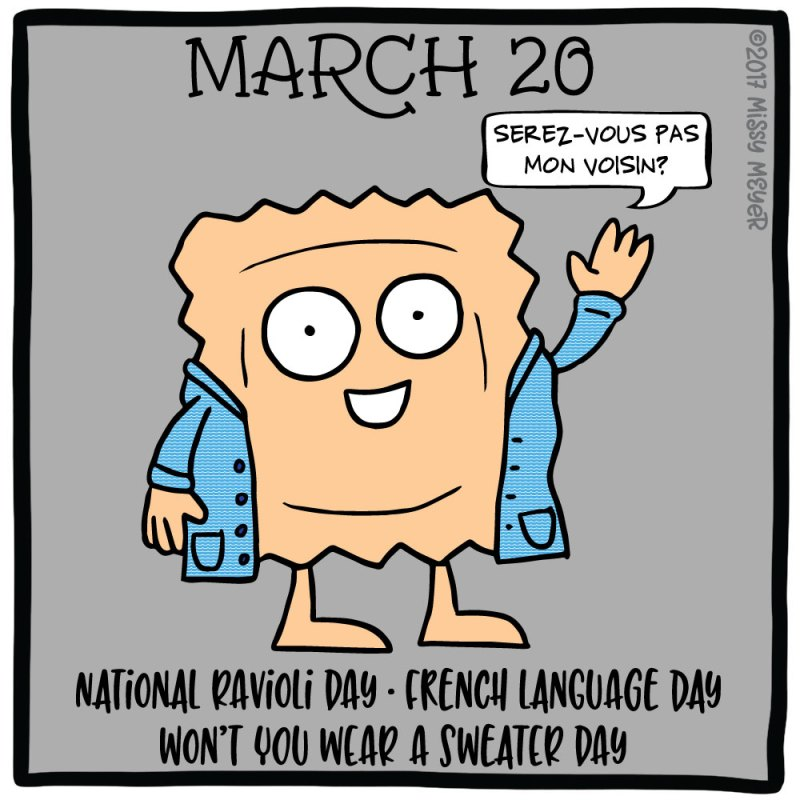 March 20 (every year): National Ravioli Day; French Language Day; Won't You Wear a Sweater Day