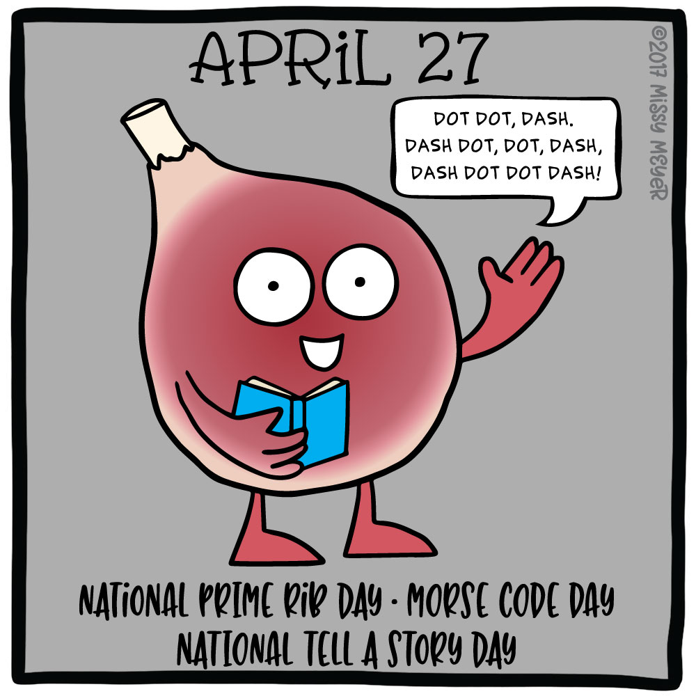 April 27 (every year): National Prime Rib Day; Morse Code Day; National Tell a Story Day