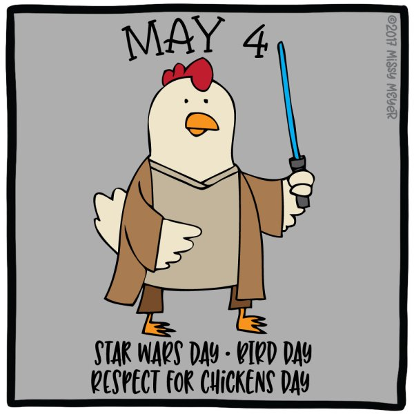 May 4 (every year): Star Wars Day; Bird Day; Respect for Chickens Day
