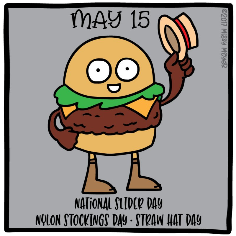 May 15 (every year): National Slider Day; Nylon Stockings Day; Straw Hat Day