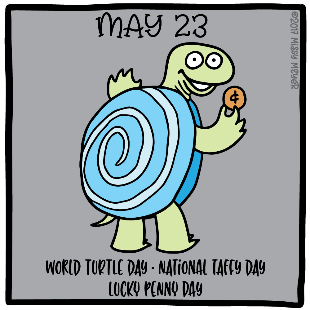 May 23 (every year): World Turtle Day; National Taffy Day; Lucky Penny Day