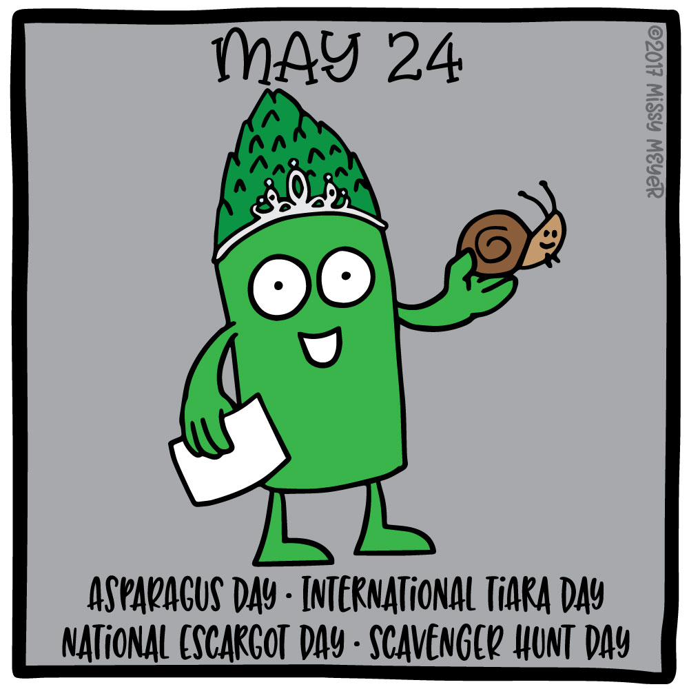 May 24 (every year): Asparagus Day; International Tiara Day; National Escargot Day; Scavenger Hunt Day