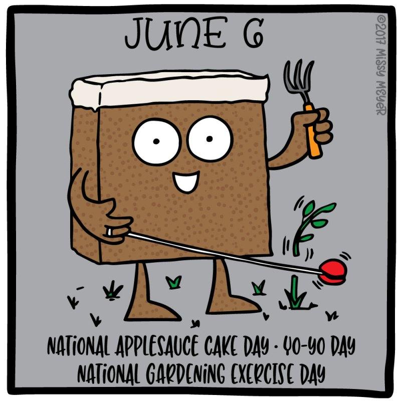 June 6 (every year): National Applesauce Cake Day; Yo-Yo Day; National Gardening Exercise Day
