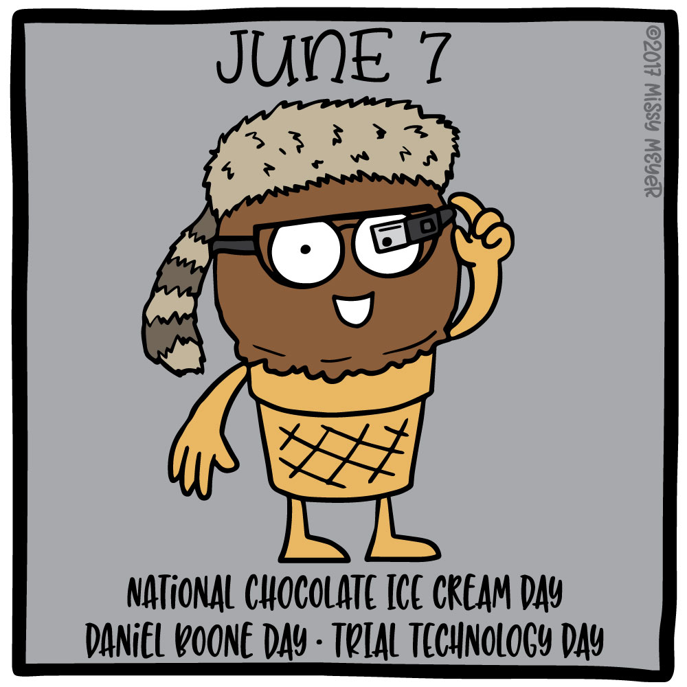 June 7 (every year): National Chocolate Ice Cream Day; Daniel Boone Day; Trial Technology Day