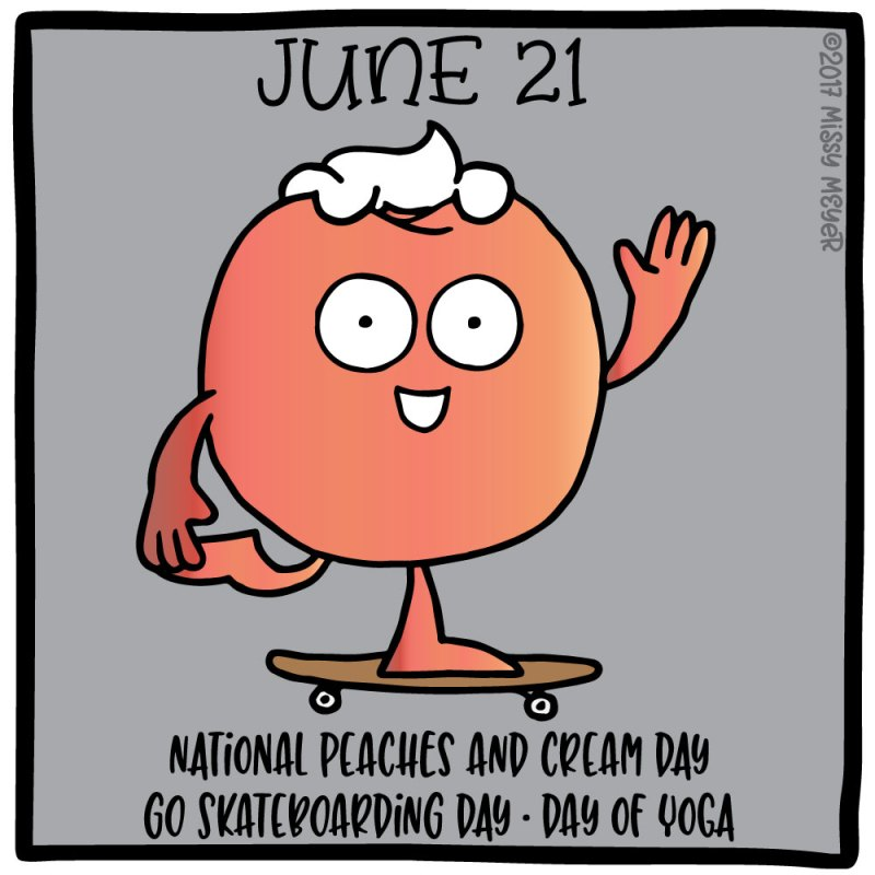 June 21 (every year): National Peaches and Cream Day; Go Skateboarding Day; Day of Yoga